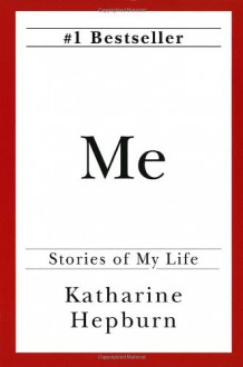 Me: Stories of My Life - Katharine Hepburn