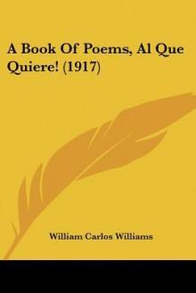 A Book of Poems, Al Que Quiere! (1917) - William Carlos Williams