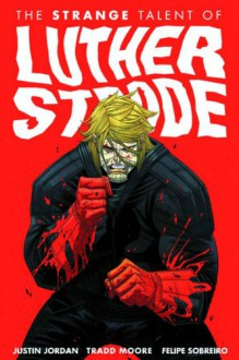 The Strange Talent of Luther Strode - Justin Jordan, Tradd Moore, Felipe Sobreiro