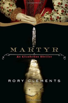 Martyr: A Novel of Tudor Intrigue - Rory Clements
