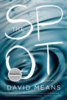 The Spot: Stories - David Means