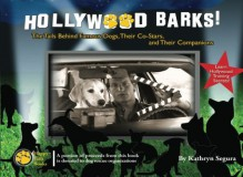 Hollywood Barks! The Tails Behind Famous Dogs, Their Co-Stars, and Their Human Companions - Kathryn Segura, Kyla Duffy, Lowrey Mumford