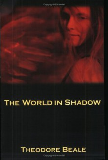 The World in Shadow - Theodore Beale
