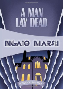 A Man Lay Dead: Inspector Roderick Alleyn #1 (Inspectr Roderick Alleyn) - Ngaio Marsh