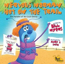 Nervous Norman Hot on the Trail: The Parable of the Lost Sheep (The Bug Parables) - Bill Myers, Andy J. Smith