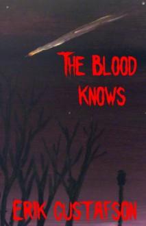 The Blood Knows - Erik Gustafson