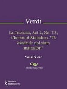 "La Traviata, Act 2, No. 13, Chorus of Matadors. ""Di Madride noi siam mattadori"" - Giuseppe Verdi"