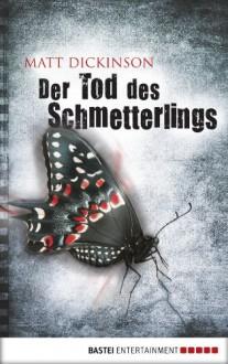 Der Tod des Schmetterlings - Matt Dickinson