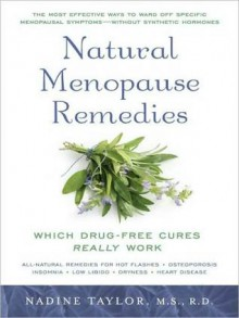 Natural Menopause Remedies: Which Drug-Free Cures Really Work - Nadine Taylor