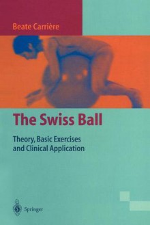 The Swiss Ball: Theory, Basic Exercises And Clinical Application - Beate Carriere