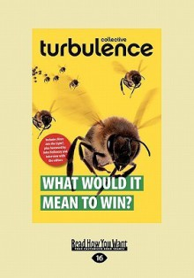 What Would It Mean to Win? (Large Print 16pt) - Turbulence Collective