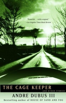The Cage Keeper and Other Stories - Andre Dubus III