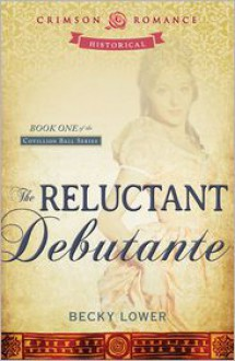 The Reluctant Debutante: Book 1 of the Cotillion Ball Series - Becky Lower