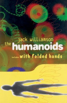 The Humanoids and With Folded Hands - Jack Williamson