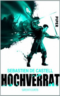 Hochverrat: Greatcoats - Sebastien de Castell