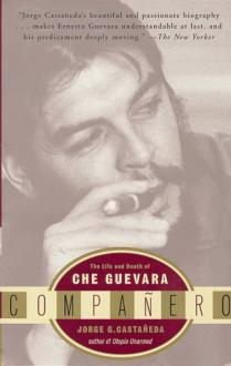 Compañero: The Life and Death of Che Guevara - Jorge G. Castañeda