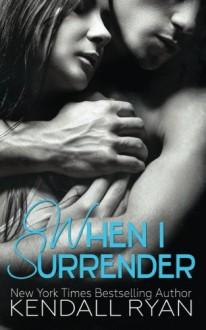 When I Surrender (When I Break) (Volume 2) - Kendall Ryan