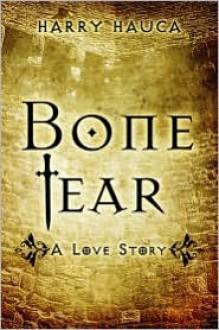 Bone Tear: A Love Story - Harry Hauca