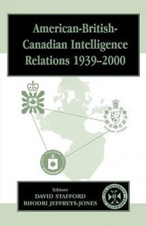 American-British-Canadian Intelligence Relations 1939-2000 - David Stafford