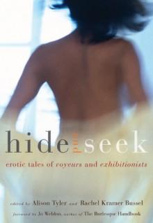 Hide and Seek: Erotic Tales of Voyeurs and Exhibitionists - Rachel Kramer Bussel, Alison Tyler