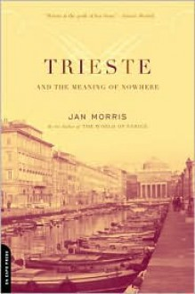 Trieste and The Meaning of Nowhere - Jan Morris, Trefan Morys