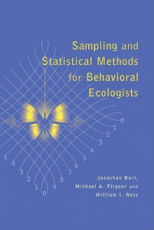 Sampling and Statistical Methods for Behavioral Ecologists - Jonathan Bart, William I. Notz, Michael A. Fligner