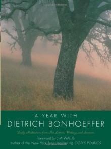 A Year with Dietrich Bonhoeffer - Carla Barnhill, Dietrich Bonhoeffer, Jim Wallis