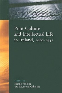 Print Culture and Intellectual Life in Ireland, 1660-1941: Essays in Honour of Michael Adams - Martin Fanning, Raymond Gillespie