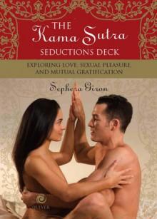 Kama Sutra Seductions Deck: Exploring Love, Sexual Pleasure, and Mutual Gratification - Sèphera Girón
