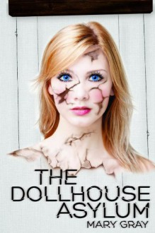 The Dollhouse Asylum - Mary Gray
