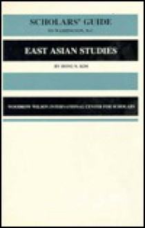 Scholars' Guide to Washington, D.C., for East Asian Studies: China, Japan, Korea, and Mongolia - Hong N. Kim