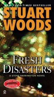 Fresh Disasters (Stone Barrington, #13) - Stuart Woods