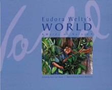 Eudora Welty's World: Words on Nature - Eudora Welty