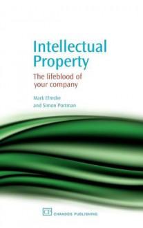 Intellectual Property: The lifeblood of your company - Mark Elmslie, Simon Portman