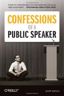 Confessions of a Public Speaker - Scott Berkun