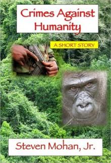 Crimes Against Humanity - Steven Mohan Jr.