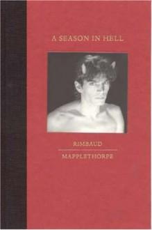 A Season in Hell - Arthur Rimbaud, Robert Mapplethorpe, Paul Schmidt