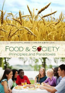 Food & Society: Principles and Paradoxes - Amy E. Guptill, Denise A. Copelton, Betsy Lucal