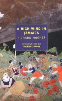 A High Wind in Jamaica - Richard Hughes, Francine Prose