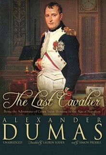 The Last Cavalier: Being the Adventures of Count Sainte-Hermine in the Age of Napoleon (Audio) - Simon Prebble, Alexandre Dumas