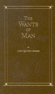 Wants of Man - John Quincy Adams
