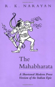 The Mahabharata: A Shortened Modern Prose Version of the Indian Epic - R.K. Narayan