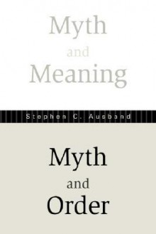 Myth and Meaning, Myth and Order - Stephen C. Ausband