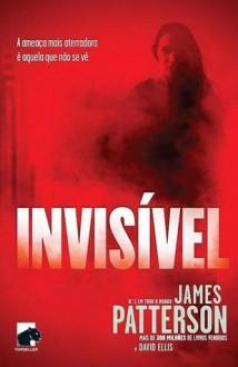Invisível - James Patterson, David Ellis