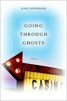Going Through Ghosts - Mary Sojourner