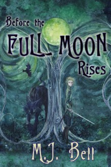 Before the Full Moon Rises: 1 (Chronicles of the Secret Prince) - MJ Bell