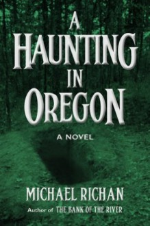 A Haunting In Oregon - Michael Richan