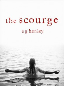 The Scourge - A.G. Henley