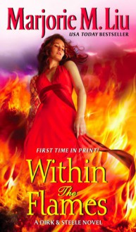 Within the Flames - Marjorie M. Liu