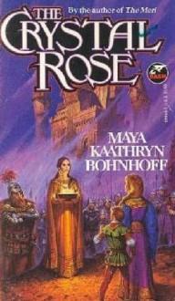 The Crystal Rose - Maya Kaathryn Bohnhoff